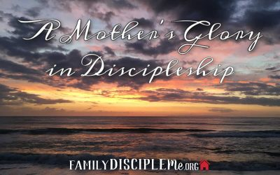 A Mother's Glory in Discipleship