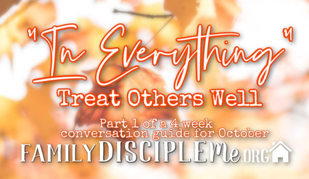 In Everything: Treat Others Well