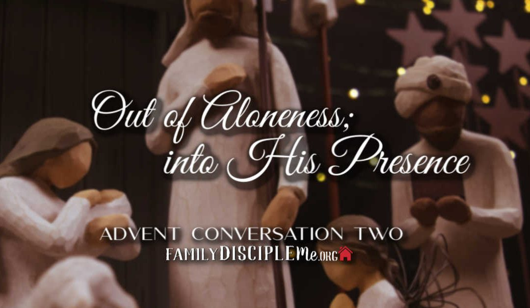 Out of Aloneness; Into His Presence