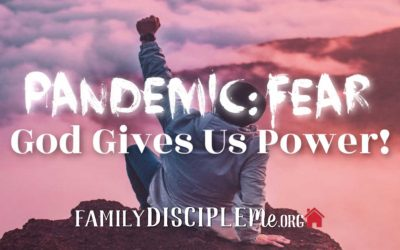 Pandemic: Fear- God Gives Us Power