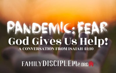 Pandemic: Fear- God Gives Us Help