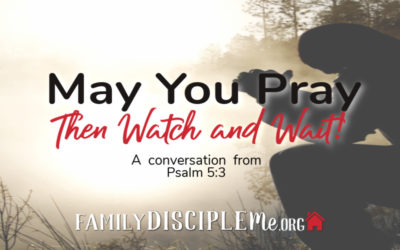 May You Pray-Then Watch and Wait