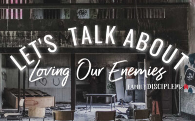 Let's Talk About: Loving Our Enemies