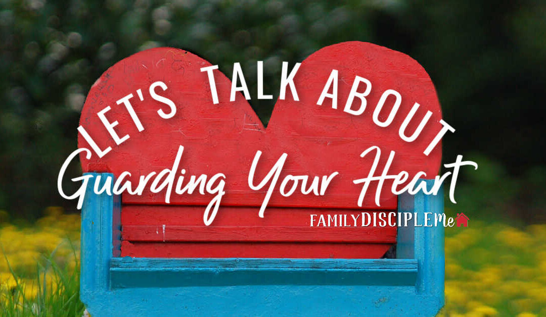 Let's Talk About: Guarding Your Heart