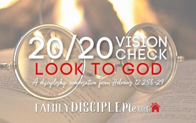 20/20 Vision Check: Look to Our God
