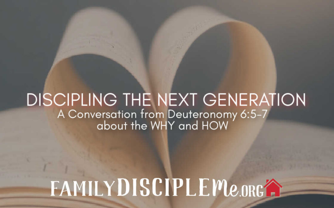 Discipling the Next Generation: An Intro Conversation about the WHY and HOW