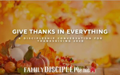 Give Thanks in Everything: A Discipleship Conversation for Thanksgiving 2020