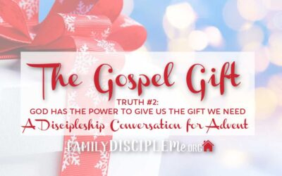 THE GOSPEL GIFT: Truth #2: God Has the Power to Give Us the Gift We Need