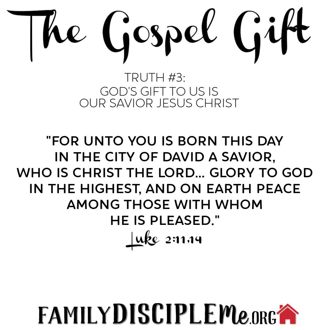THE GOSPEL GIFT: Truth #3: God's Gift to Us is Our Savior Jesus Christ