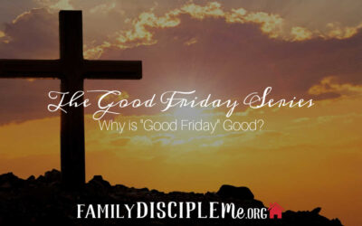 """The Good Friday Series: Why is """"Good Friday"""" Good?"""