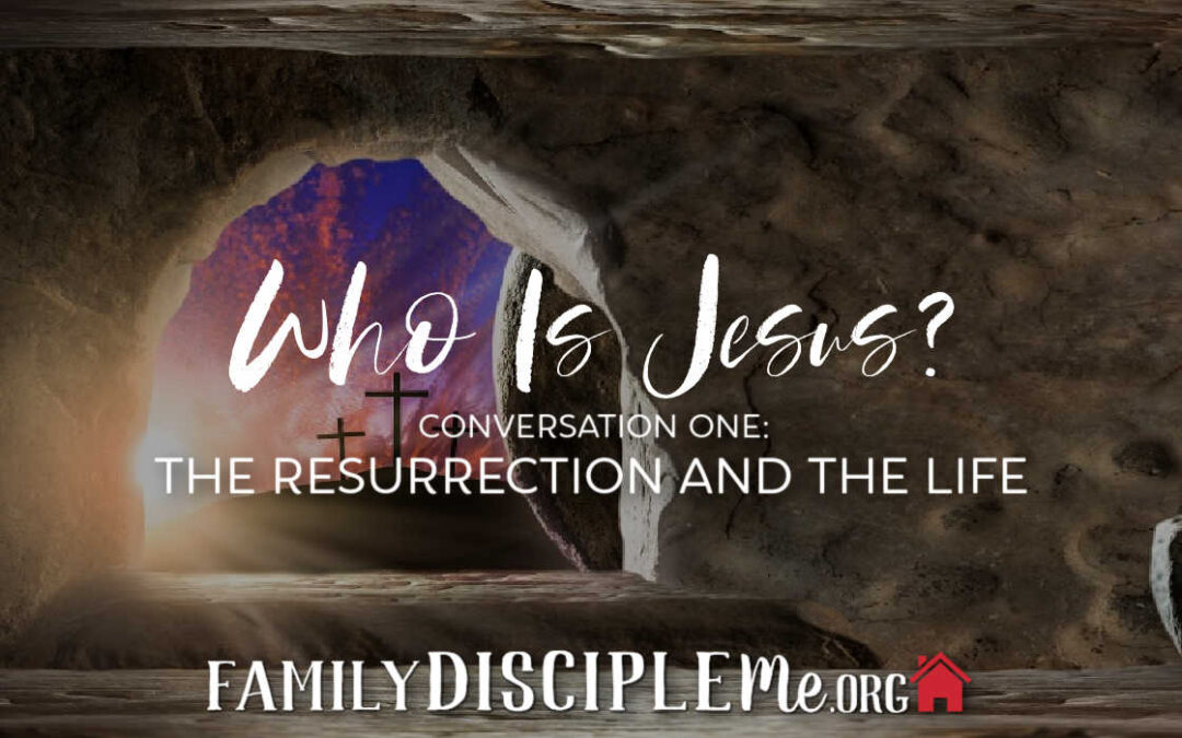 "The ""Who Is Jesus?"" Series:  ""The Resurrection and the Life"""